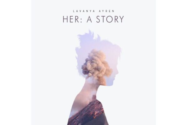 Lavanya Ayren's Debut Album 'HER: A Story' A Perfect Combination of Motivation and Music Released